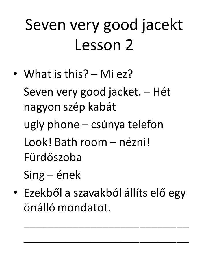 Seven very good jacekt Lesson 2