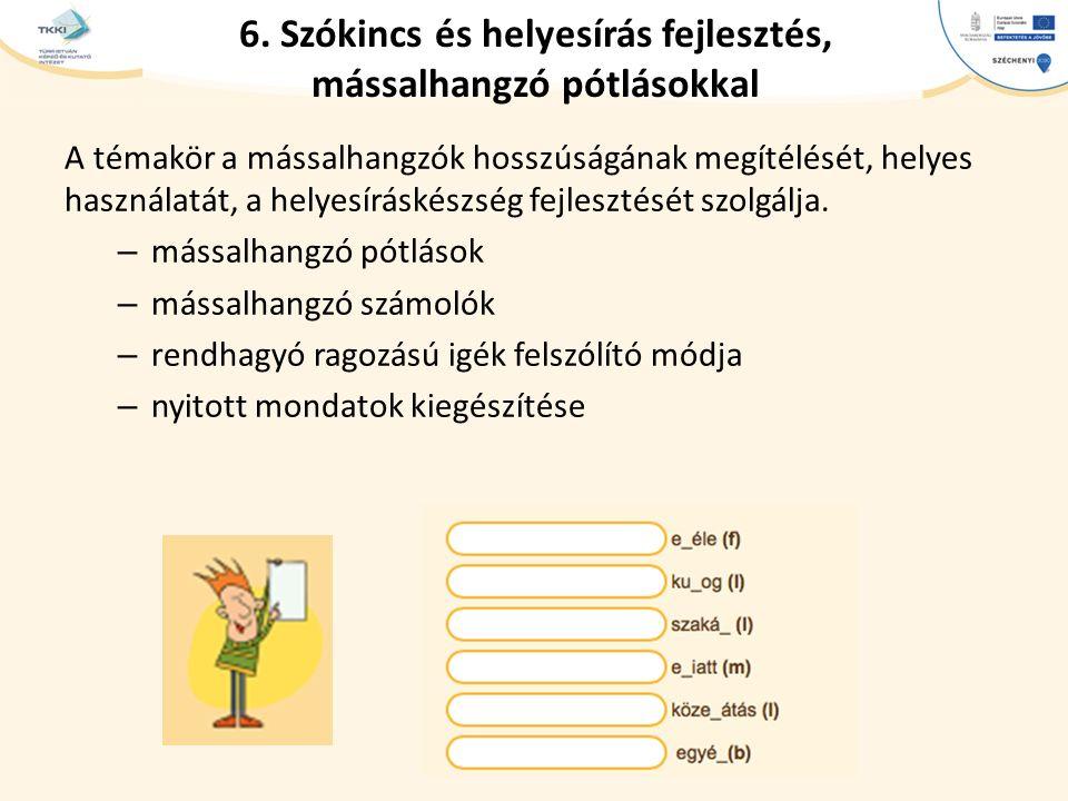 6. Szókincs és helyesírás fejlesztés, mássalhangzó pótlásokkal