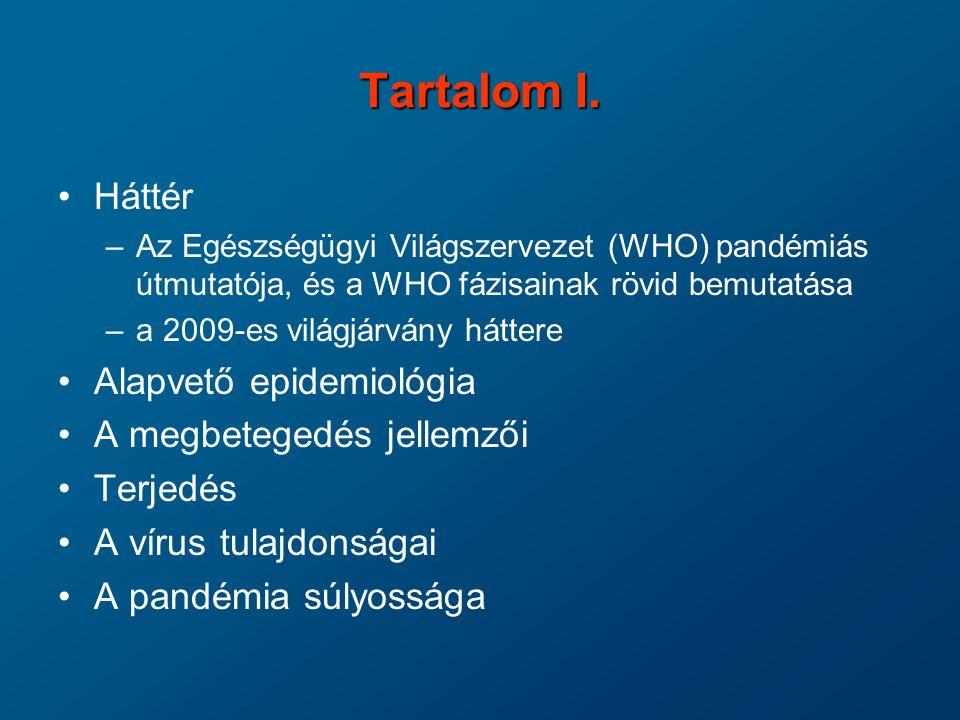 Tartalom I. Háttér Alapvető epidemiológia A megbetegedés jellemzői