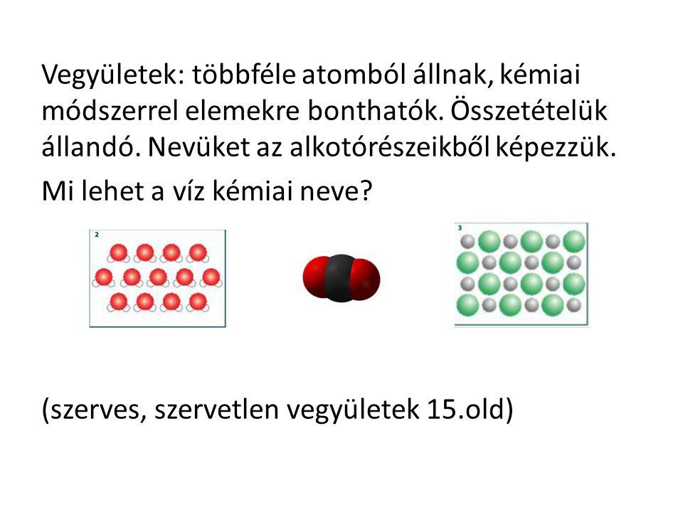 Vegyületek: többféle atomból állnak, kémiai módszerrel elemekre bonthatók.