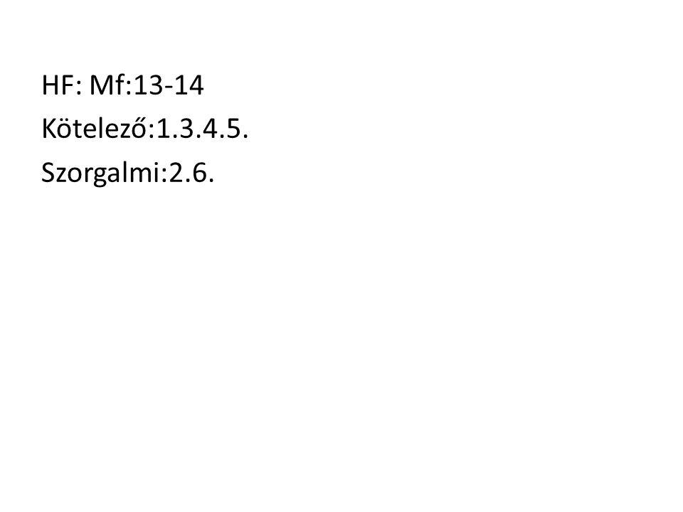 HF: Mf:13-14 Kötelező:1.3.4.5. Szorgalmi:2.6.
