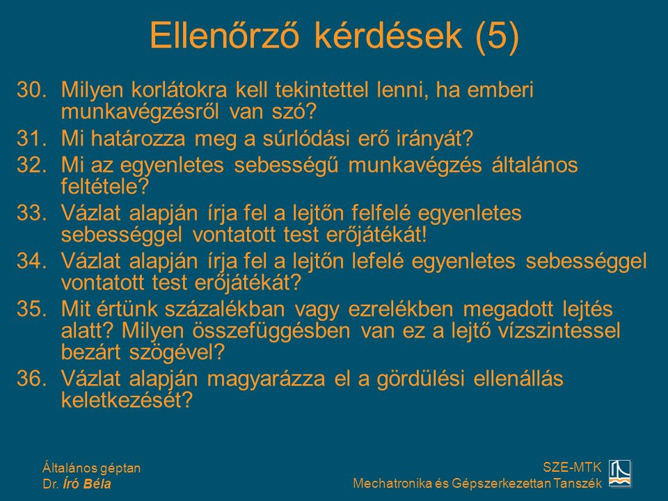 Ellenőrző kérdések (5) Milyen korlátokra kell tekintettel lenni, ha emberi munkavégzésről van szó Mi határozza meg a súrlódási erő irányát