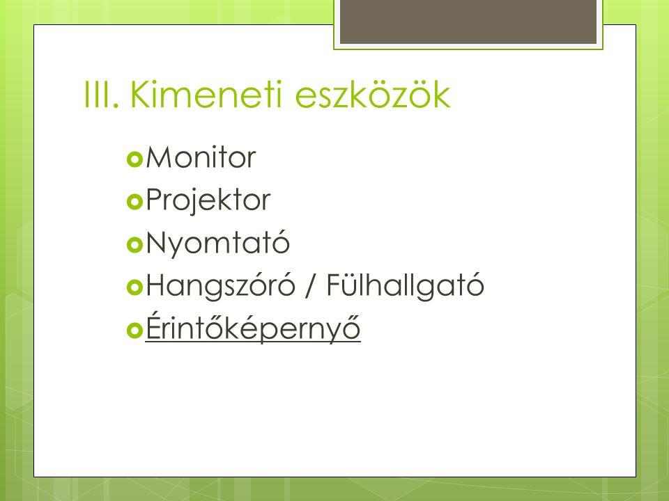 III. Kimeneti eszközök Monitor Projektor Nyomtató