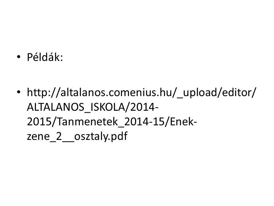 Példák: http://altalanos.comenius.hu/_upload/editor/ALTALANOS_ISKOLA/2014-2015/Tanmenetek_2014-15/Enek-zene_2__osztaly.pdf.