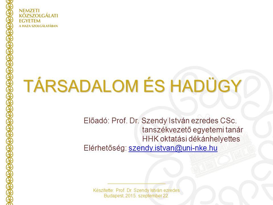 TÁRSADALOM ÉS HADÜGY Előadó: Prof. Dr. Szendy István ezredes CSc.