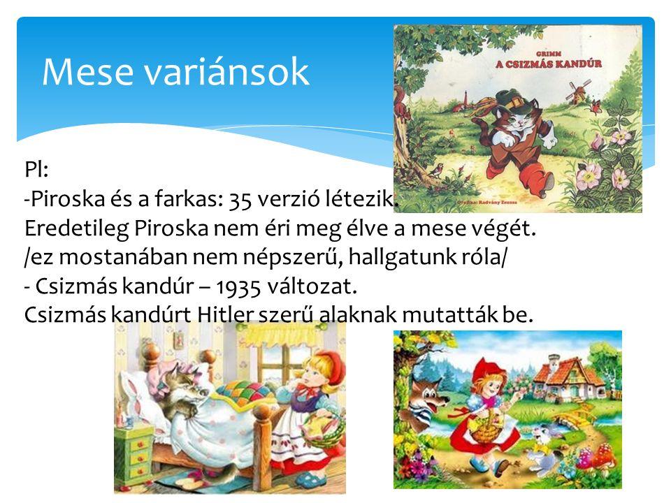 Mese variánsok Pl: -Piroska és a farkas: 35 verzió létezik.