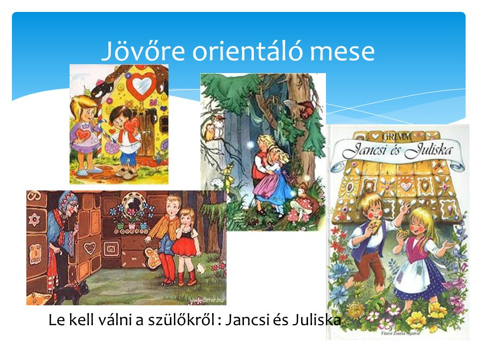 Jövőre orientáló mese Le kell válni a szülőkről : Jancsi és Juliska