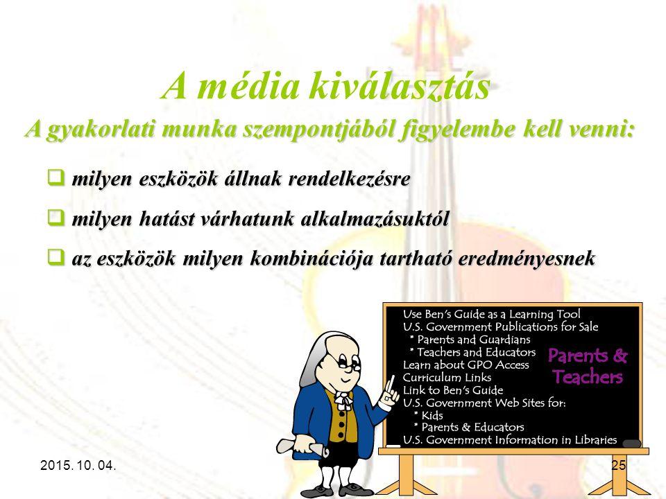 A média kiválasztás A gyakorlati munka szempontjából figyelembe kell venni: milyen eszközök állnak rendelkezésre.