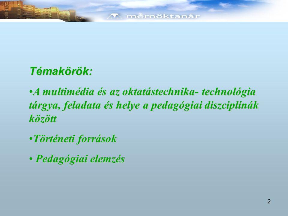 Témakörök: A multimédia és az oktatástechnika- technológia tárgya, feladata és helye a pedagógiai diszciplínák között.
