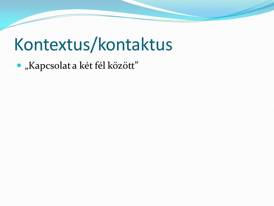 """Kontextus/kontaktus """"Kapcsolat a két fél között"""