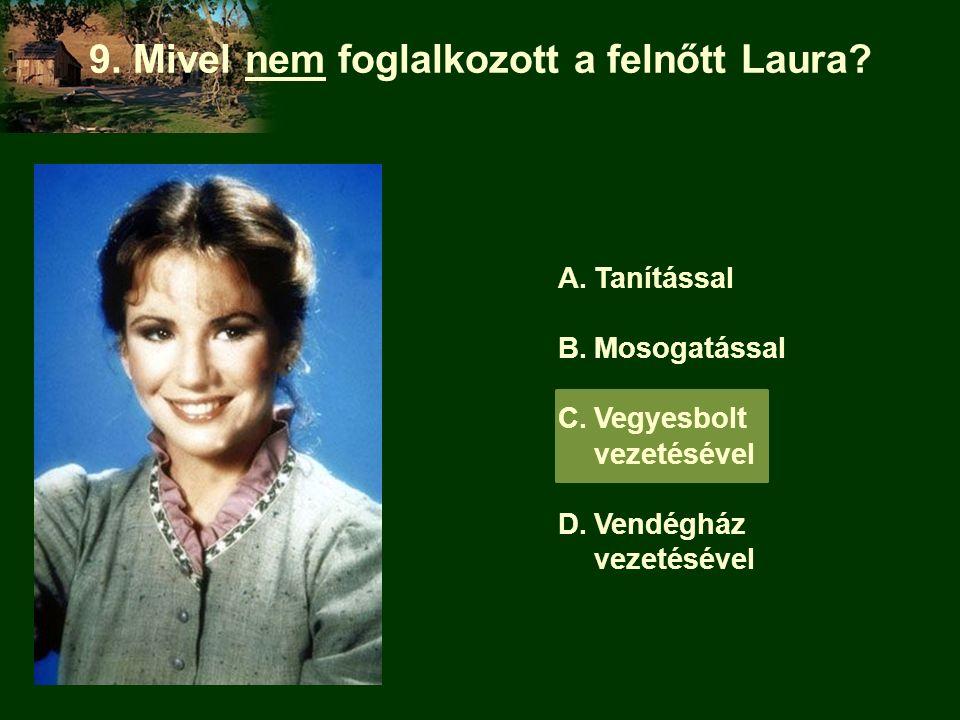 9. Mivel nem foglalkozott a felnőtt Laura
