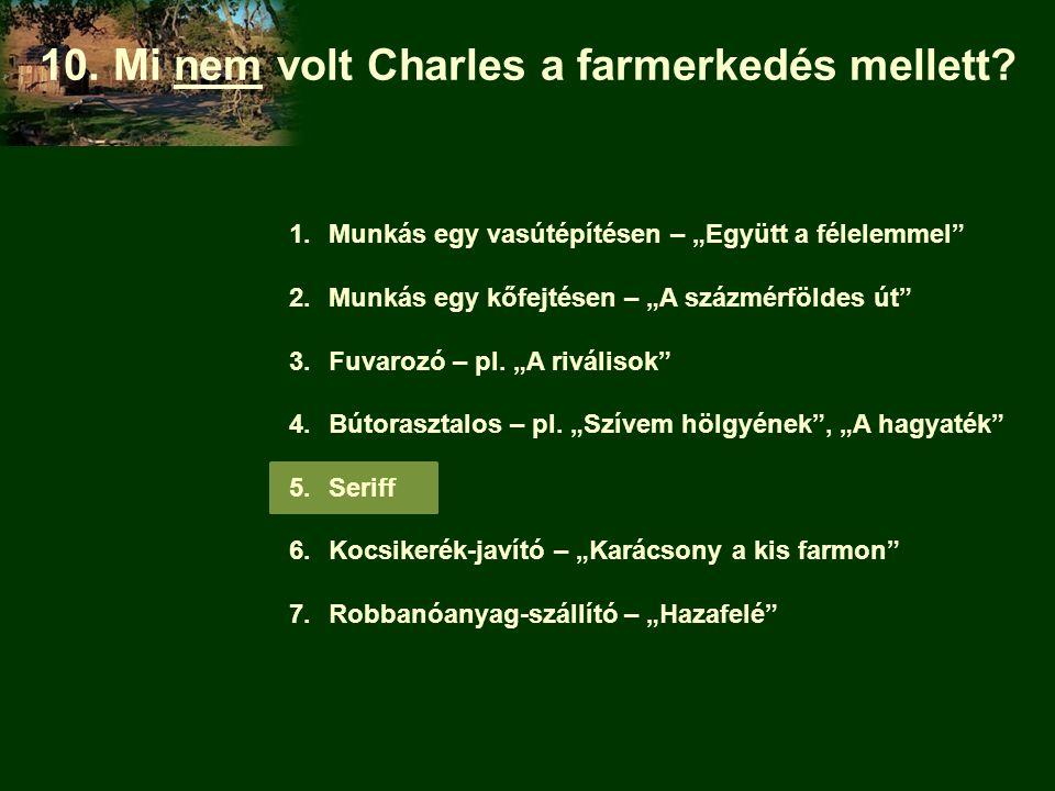 10. Mi nem volt Charles a farmerkedés mellett