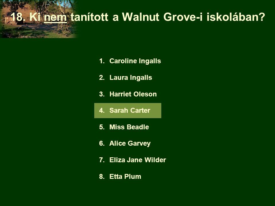 18. Ki nem tanított a Walnut Grove-i iskolában