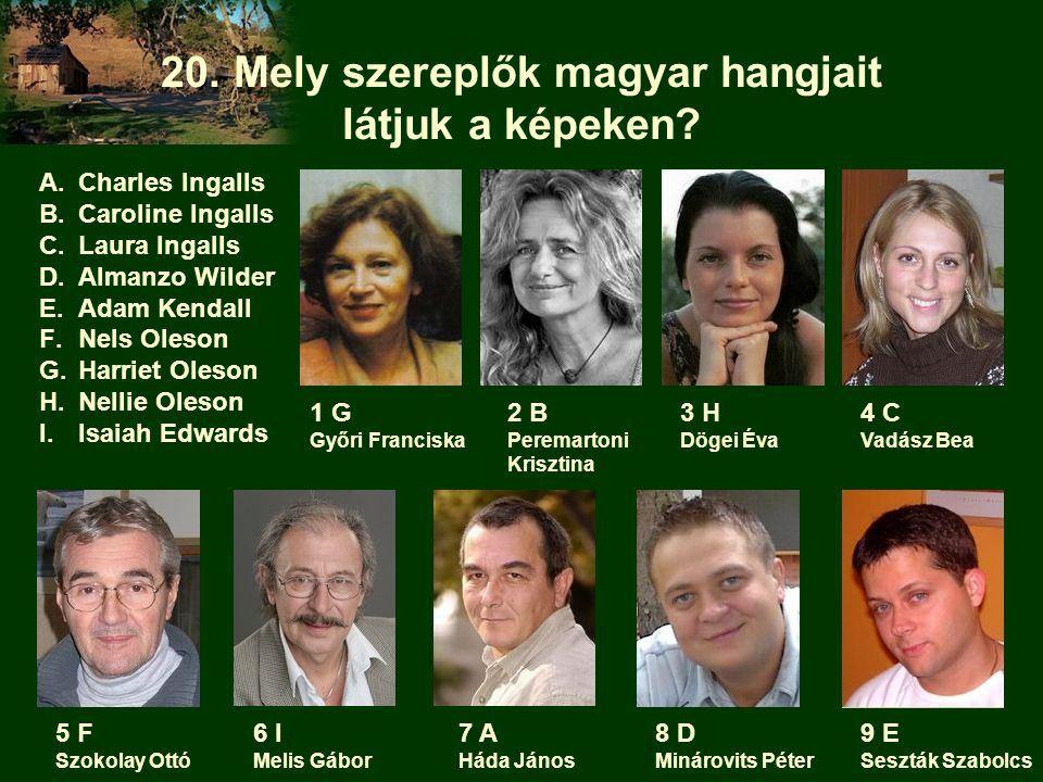 20. Mely szereplők magyar hangjait látjuk a képeken