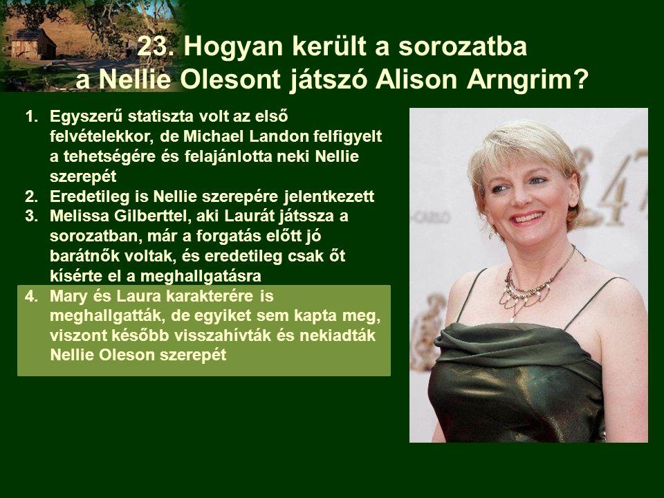 23. Hogyan került a sorozatba a Nellie Olesont játszó Alison Arngrim