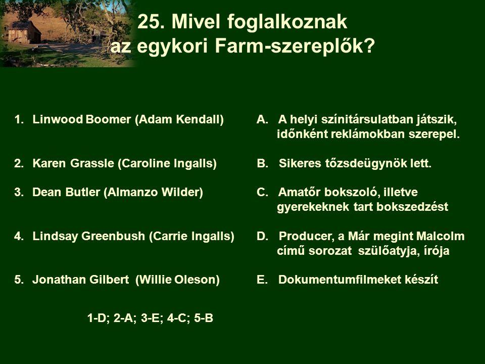 25. Mivel foglalkoznak az egykori Farm-szereplők
