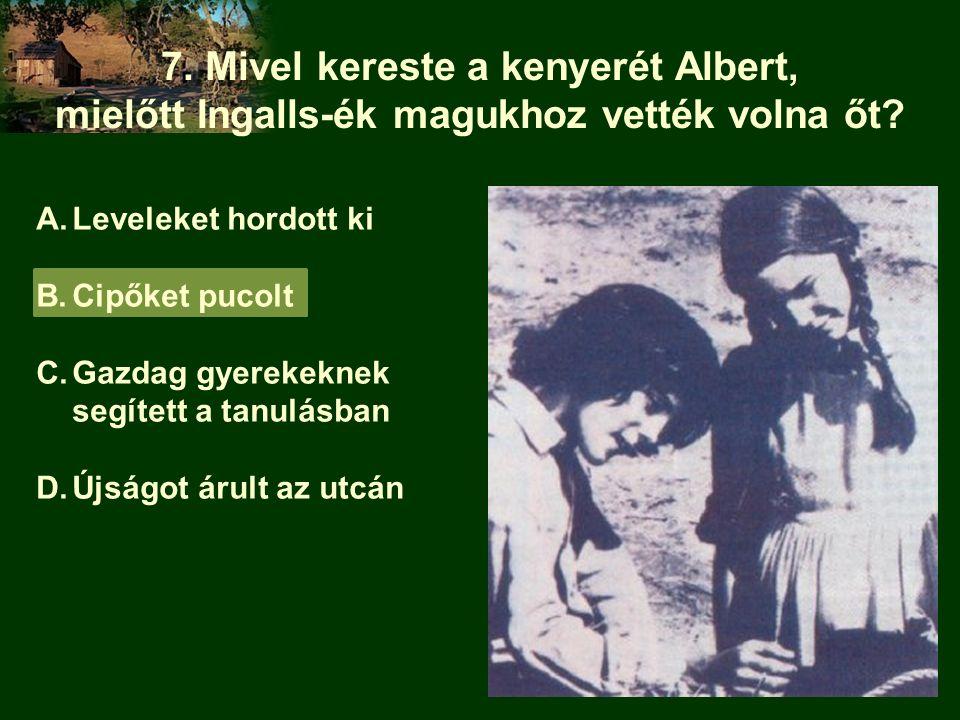 7. Mivel kereste a kenyerét Albert, mielőtt Ingalls-ék magukhoz vették volna őt