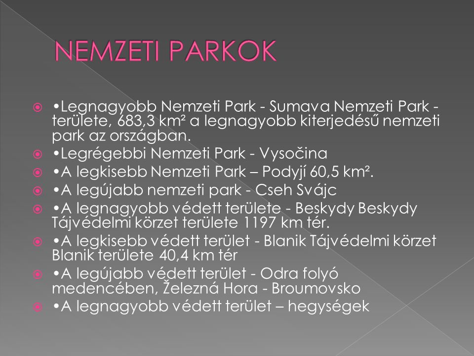 NEMZETI PARKOK •Legnagyobb Nemzeti Park - Sumava Nemzeti Park - területe, 683,3 km² a legnagyobb kiterjedésű nemzeti park az országban.