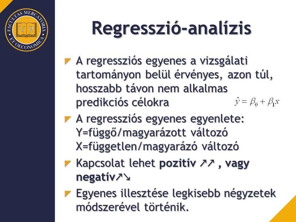 Regresszió-analízis A regressziós egyenes a vizsgálati tartományon belül érvényes, azon túl, hosszabb távon nem alkalmas predikciós célokra.