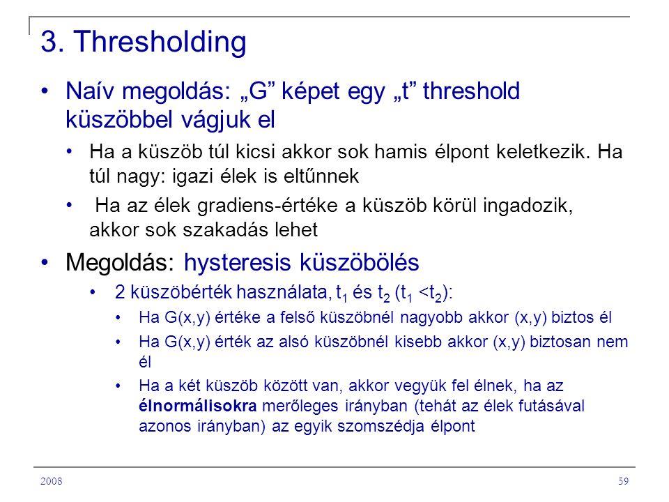 """3. Thresholding Naív megoldás: """"G képet egy """"t threshold küszöbbel vágjuk el."""
