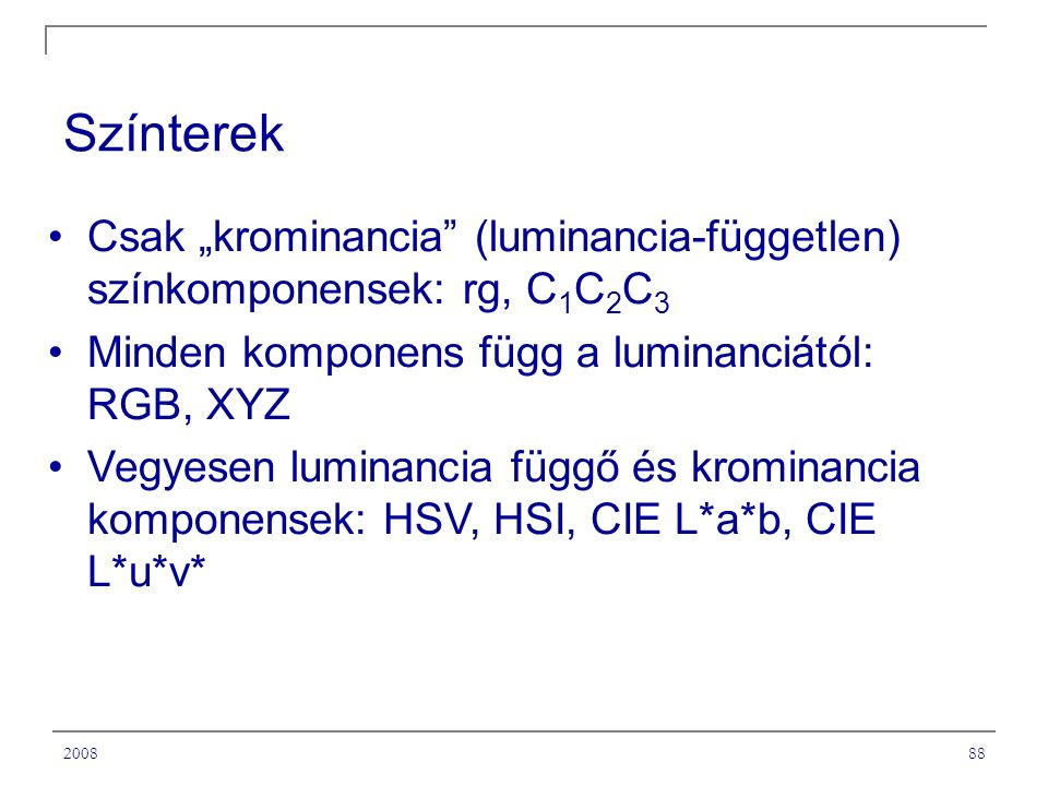 """Színterek Csak """"krominancia (luminancia-független) színkomponensek: rg, C1C2C3. Minden komponens függ a luminanciától: RGB, XYZ."""