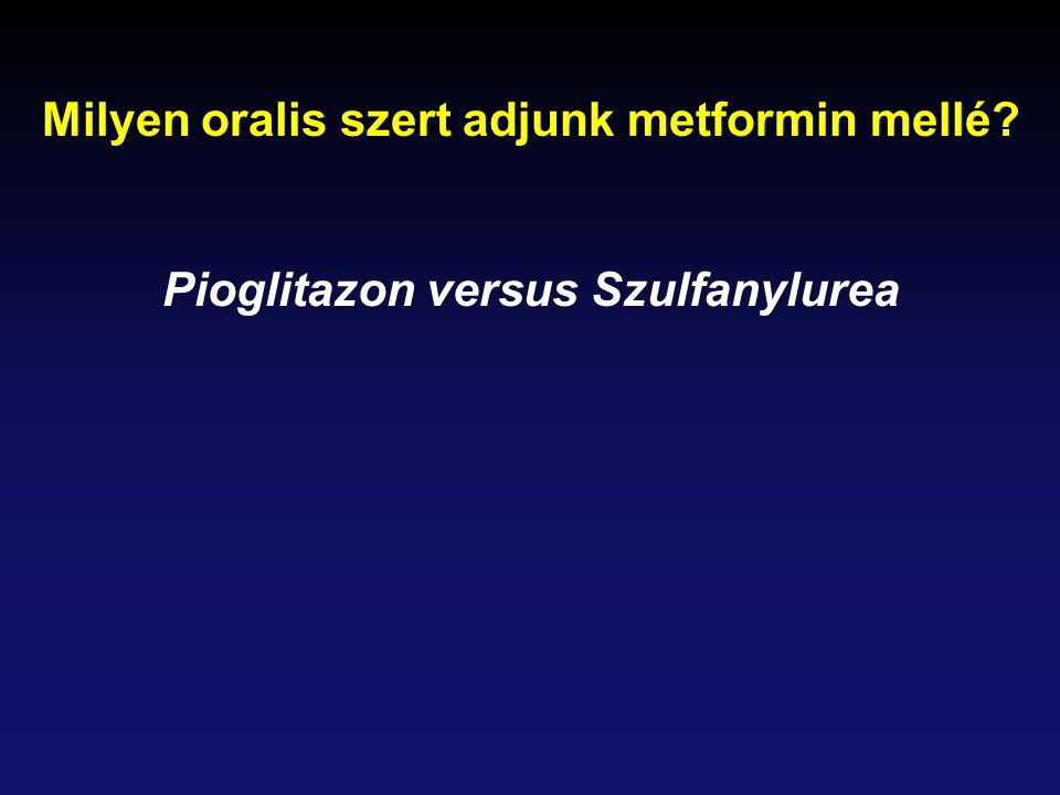 Milyen oralis szert adjunk metformin mellé