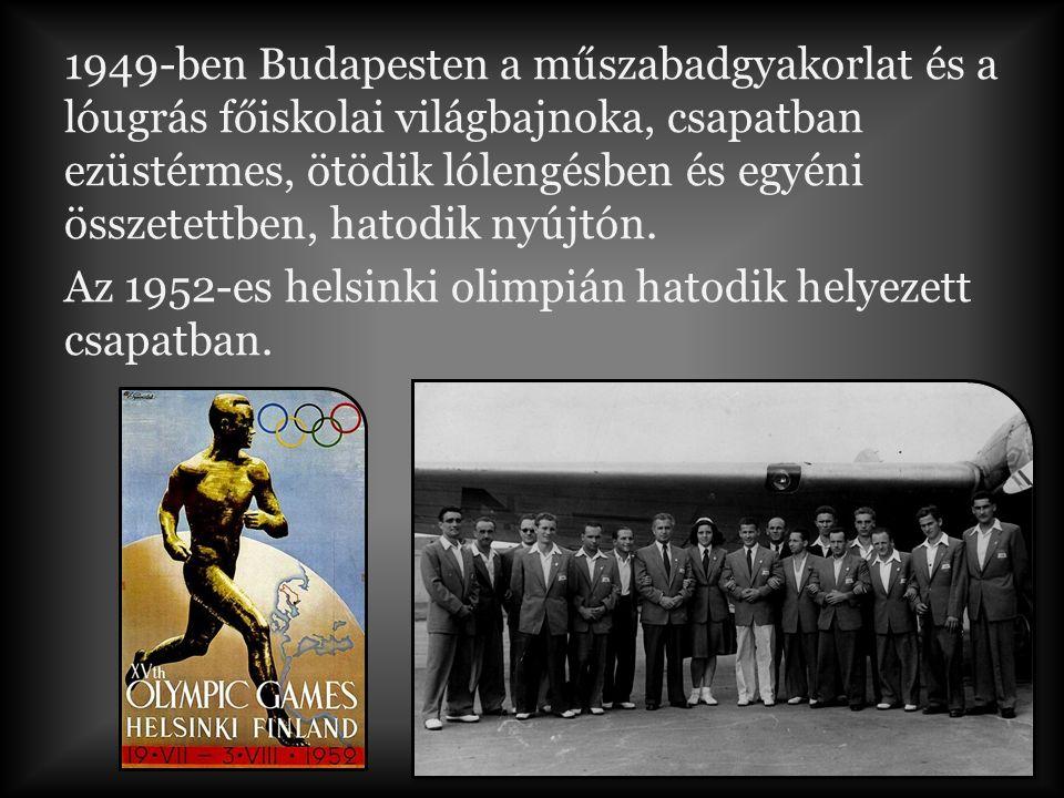 1949-ben Budapesten a műszabadgyakorlat és a lóugrás főiskolai világbajnoka, csapatban ezüstérmes, ötödik lólengésben és egyéni összetettben, hatodik nyújtón.