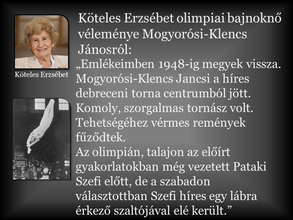 Köteles Erzsébet olimpiai bajnoknő véleménye Mogyorósi-Klencs Jánosról: