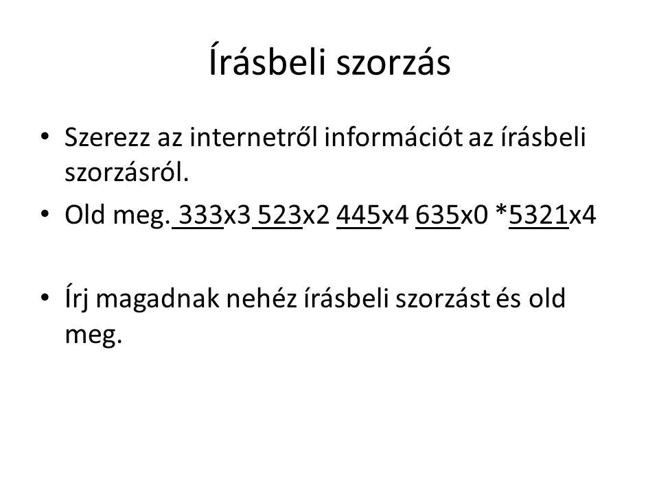 Írásbeli szorzás Szerezz az internetről információt az írásbeli szorzásról. Old meg. 333x3 523x2 445x4 635x0 *5321x4.