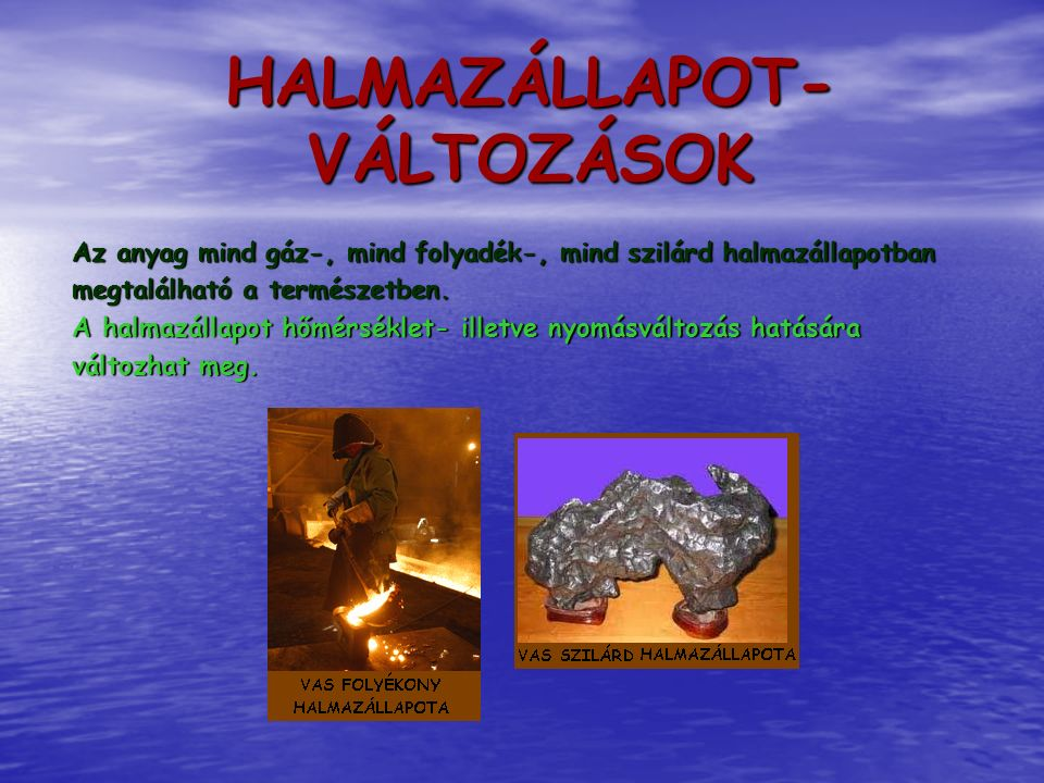 HALMAZÁLLAPOT-VÁLTOZÁSOK