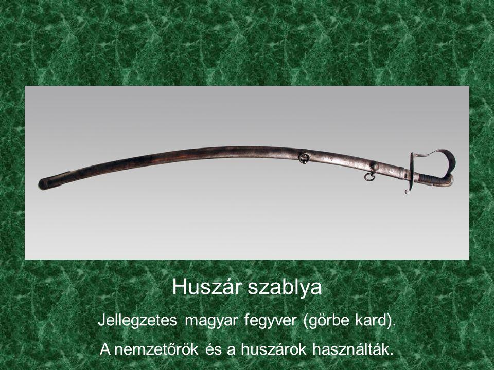 Huszár szablya Jellegzetes magyar fegyver (görbe kard).