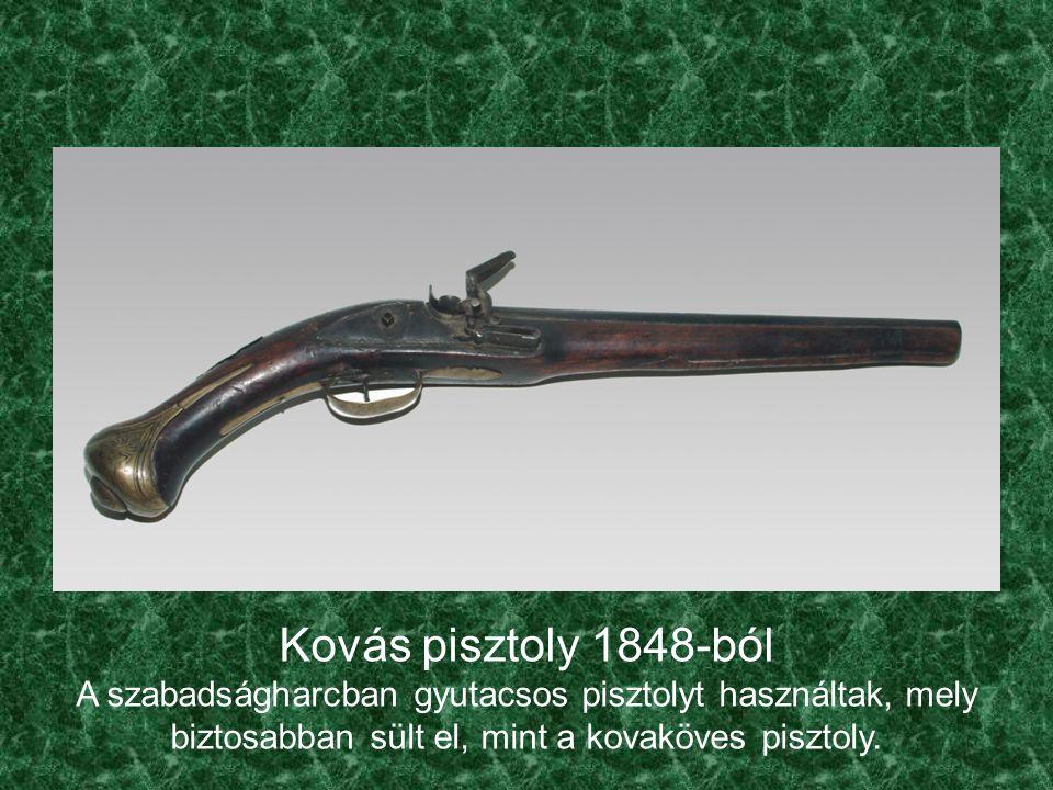 Kovás pisztoly 1848-ból A szabadságharcban gyutacsos pisztolyt használtak, mely biztosabban sült el, mint a kovaköves pisztoly.