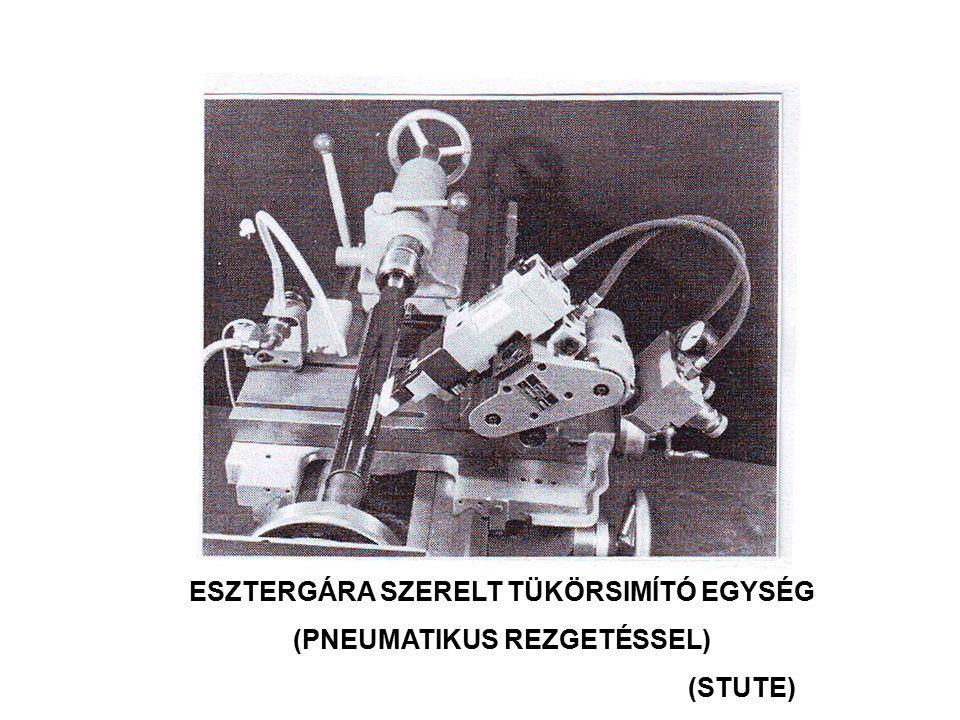 ESZTERGÁRA SZERELT TÜKÖRSIMÍTÓ EGYSÉG (PNEUMATIKUS REZGETÉSSEL)