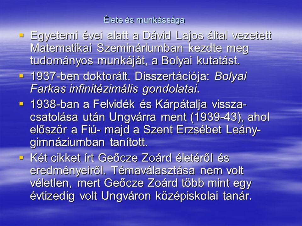 Élete és munkássága Egyetemi évei alatt a Dávid Lajos által vezetett Matematikai Szemináriumban kezdte meg tudományos munkáját, a Bolyai kutatást.