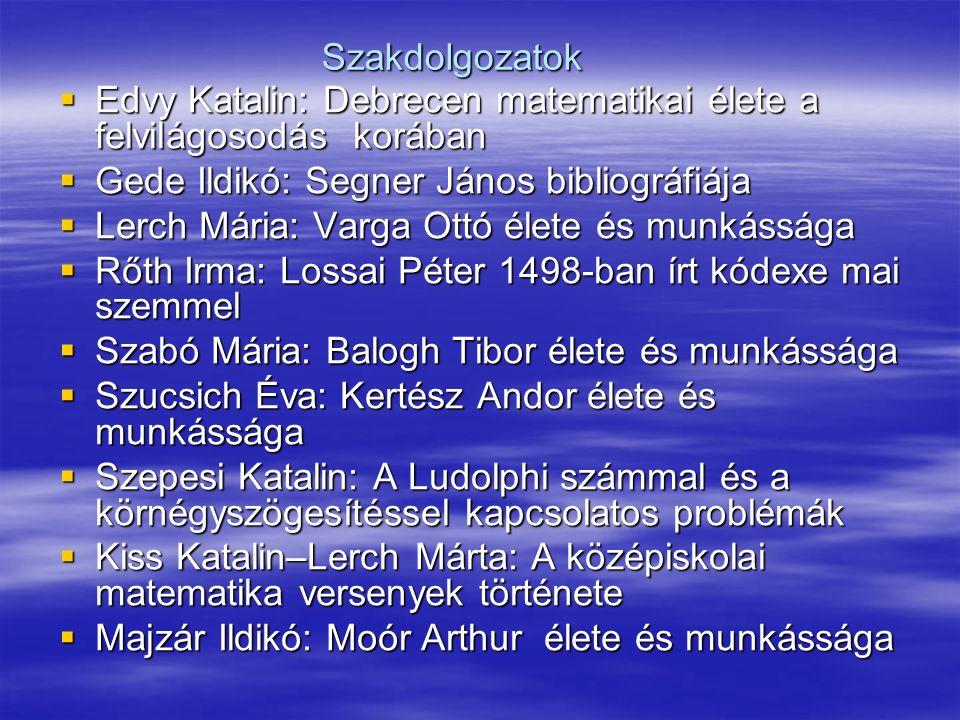 Szakdolgozatok Edvy Katalin: Debrecen matematikai élete a felvilágosodás korában. Gede Ildikó: Segner János bibliográfiája.