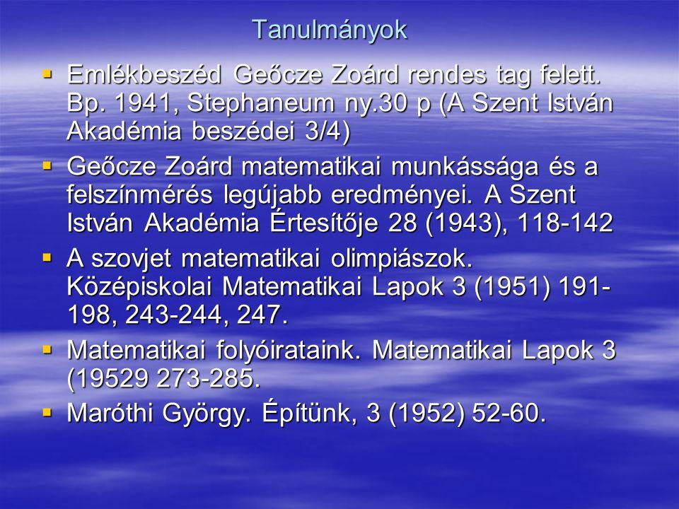 Tanulmányok Emlékbeszéd Geőcze Zoárd rendes tag felett. Bp. 1941, Stephaneum ny.30 p (A Szent István Akadémia beszédei 3/4)