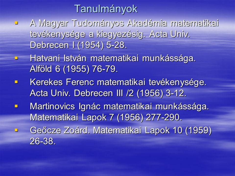 Tanulmányok A Magyar Tudományos Akadémia matematikai tevékenysége a kiegyezésig. Acta Univ. Debrecen I (1954) 5-28.