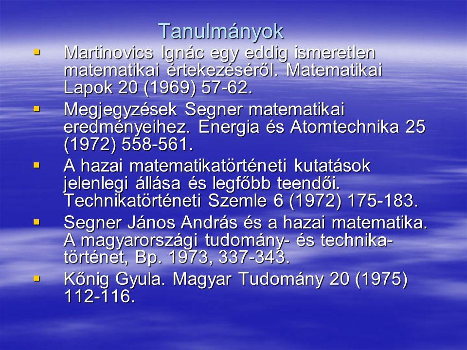 Tanulmányok Martinovics Ignác egy eddig ismeretlen matematikai értekezéséről. Matematikai Lapok 20 (1969) 57-62.