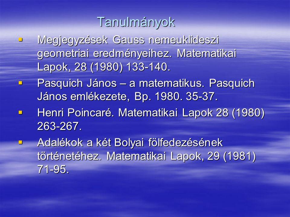 Tanulmányok Megjegyzések Gauss nemeuklideszi geometriai eredményeihez. Matematikai Lapok, 28 (1980) 133-140.