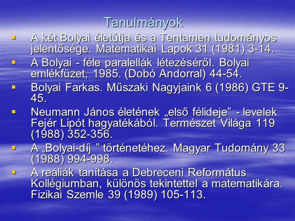 Tanulmányok A két Bolyai életútja és a Tentamen tudományos jelentősége. Matematikai Lapok 31 (1981) 3-14.