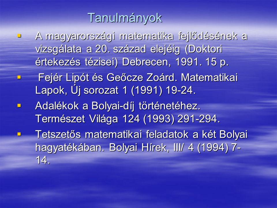 Tanulmányok A magyarországi matematika fejlődésének a vizsgálata a 20. század elejéig (Doktori értekezés tézisei) Debrecen, 1991. 15 p.