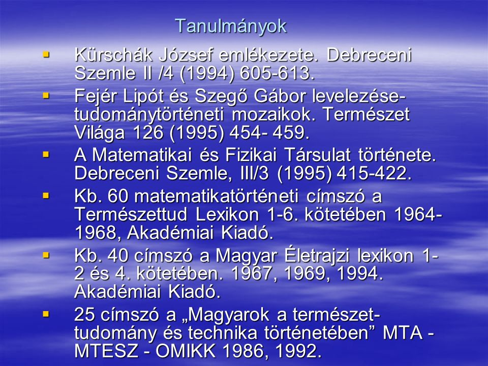 Tanulmányok Kürschák József emlékezete. Debreceni Szemle II /4 (1994) 605-613.