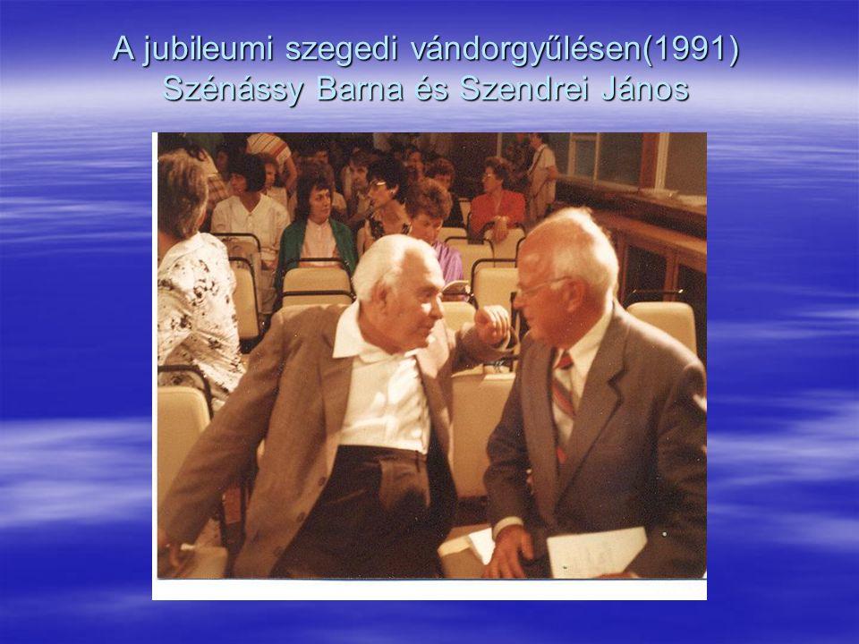 A jubileumi szegedi vándorgyűlésen(1991) Szénássy Barna és Szendrei János