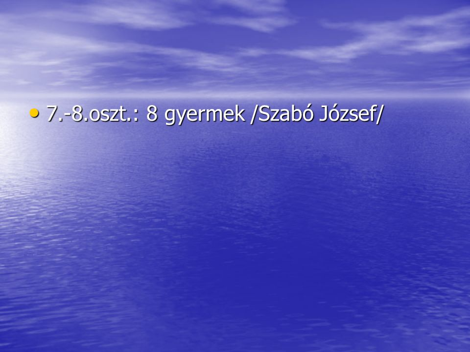 7.-8.oszt.: 8 gyermek /Szabó József/