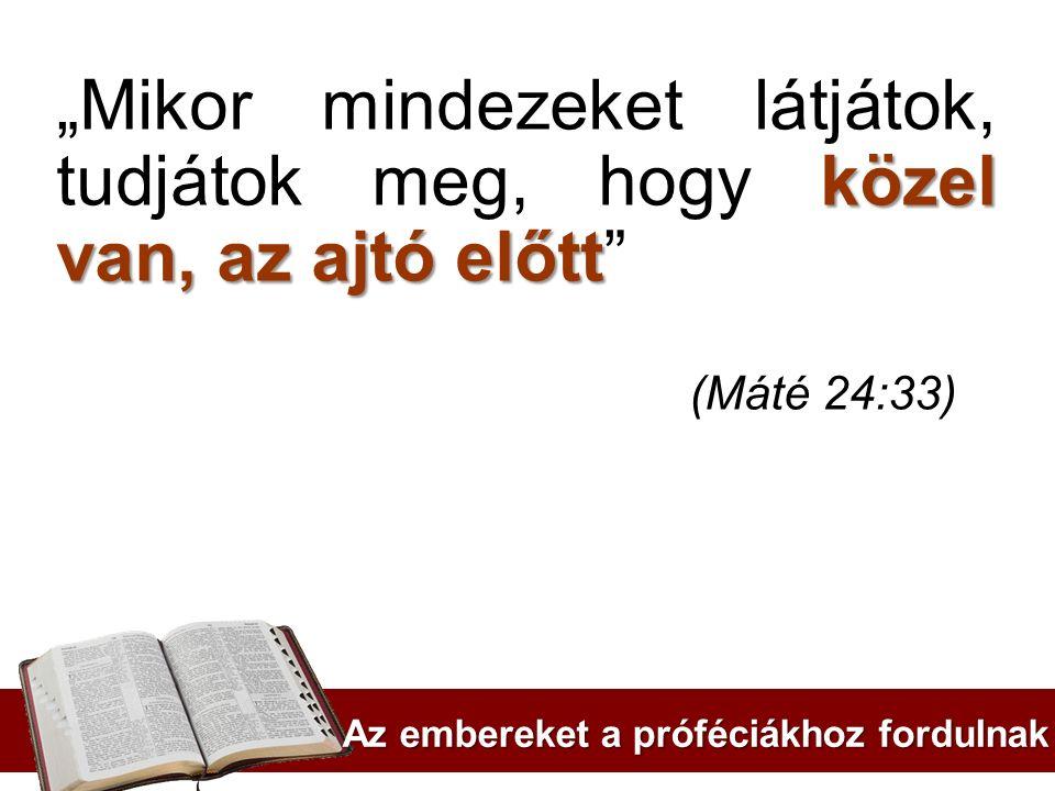 """""""Mikor mindezeket látjátok, tudjátok meg, hogy közel van, az ajtó előtt (Máté 24:33)"""