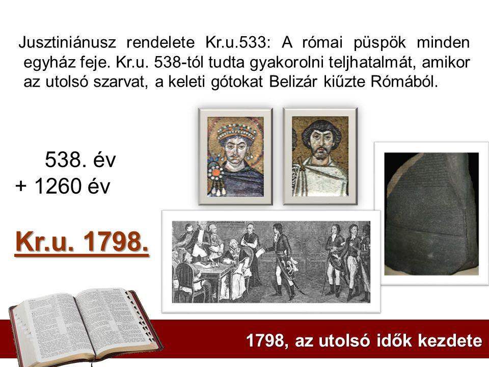 Kr.u. 1798. 538. év + 1260 év 1798, az utolsó idők kezdete