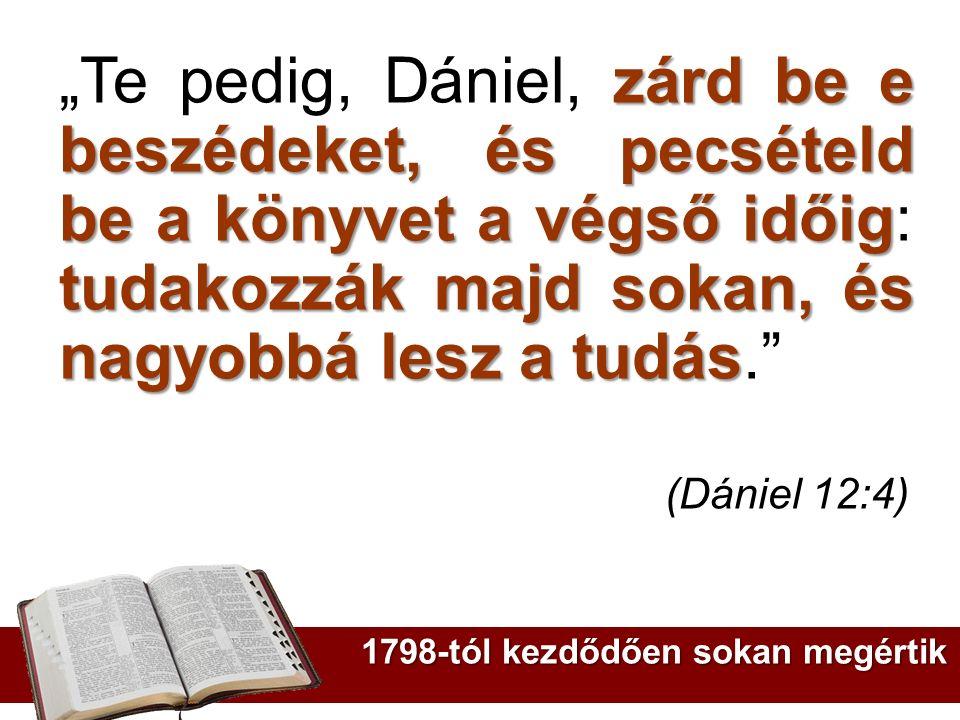 """""""Te pedig, Dániel, zárd be e beszédeket, és pecsételd be a könyvet a végső időig: tudakozzák majd sokan, és nagyobbá lesz a tudás."""