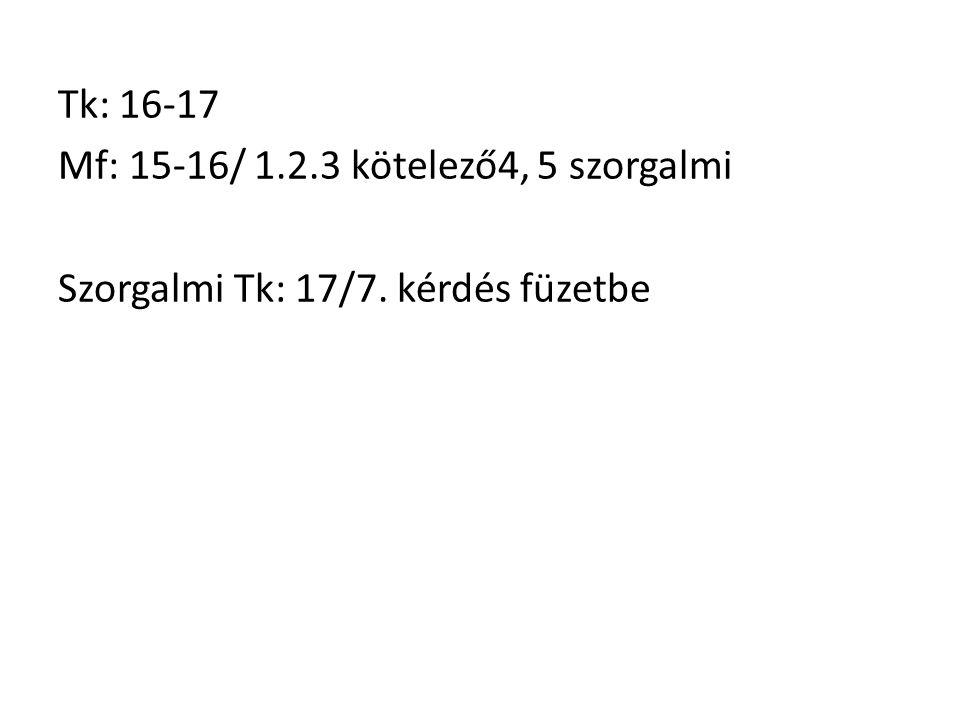 Tk: 16-17 Mf: 15-16/ 1. 2. 3 kötelező4, 5 szorgalmi Szorgalmi Tk: 17/7