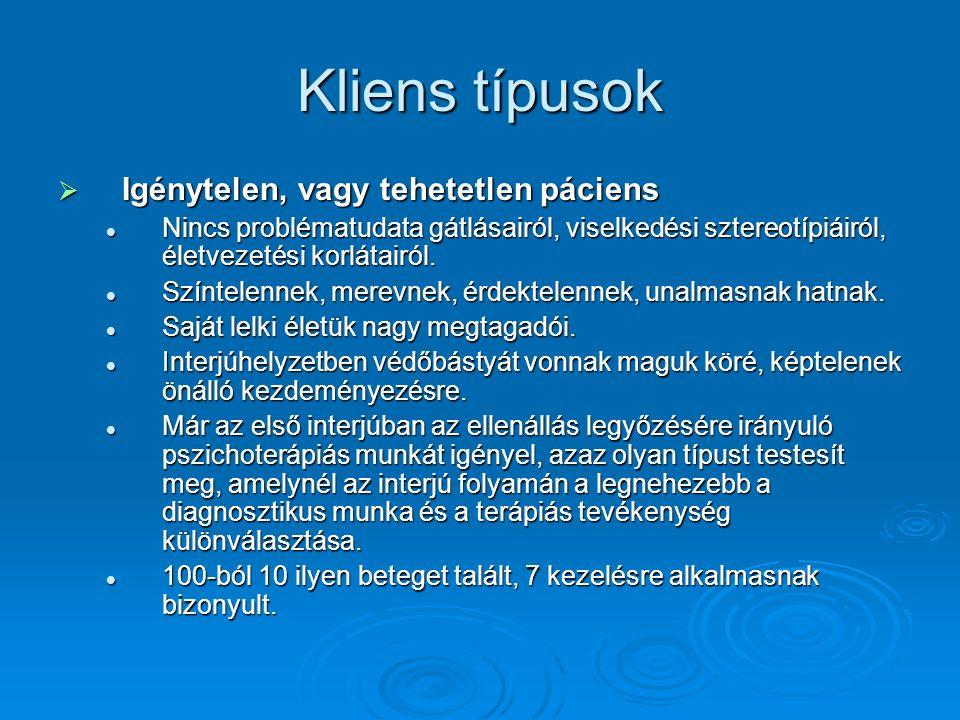 Kliens típusok Igénytelen, vagy tehetetlen páciens