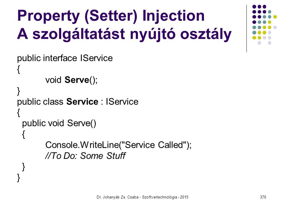 Property (Setter) Injection A szolgáltatást nyújtó osztály